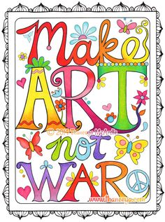 "Make Art Not War - coloring page from Thaneeya McArdle's ""Peace & Love Coloring Book"" http://www.amazon.com/gp/product/1574219634/ref=as_li_tl?ie=UTF8&camp=1789&creative=390957&creativeASIN=1574219634&linkCode=as2&tag=arisfu-20&linkId=MCGECC46OXZW6VXH"
