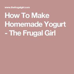 How To Make Homemade Yogurt - The Frugal Girl