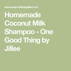 Homemade Coconut Milk Shampoo - One Good Thing by Jillee