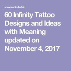 60 Infinity Tattoo Designs and Ideas with Meaning updated on November 4, 2017