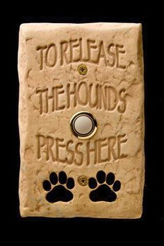 Release the Hounds Doorbell With Lighted Button - yep, appropriate for my home!