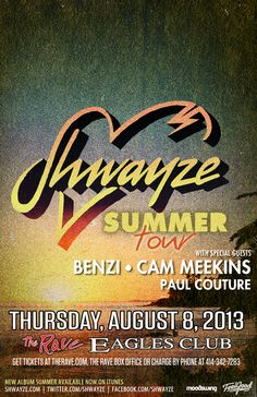 SHWAYZE with Benzi, Cam Meekins, Paul Couture Thursday, August 8, 2013 at 7:30 (doors open at 6:30) The Rave/Eagles Club - Milwaukee WI All Ages / 21+ to Drink  Advance tickets are $15.00 (General Admission) plus fees.