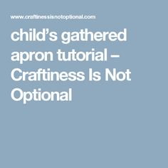 child's gathered apron tutorial – Craftiness Is Not Optional