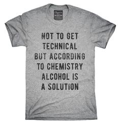 According To Chemistry Alcohol Is A Solution T-Shirt, Hoodie, Tank Top - peach mens shirt, men white shirt, mens shirt red *sponsored https://www.pinterest.com/shirts_shirt/ https://www.pinterest.com/explore/shirts/ https://www.pinterest.com/shirts_shirt/printed-shirts/ http://www.calvinklein.us/shop/en/ck/search/mens-shirts