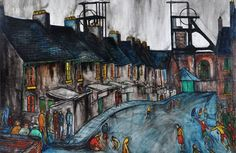 """"""" Durham pit village, Easington Colliery 1954 by Tom McGuiness"""" Easington Colliery, Durham England, Painted Toms, The Enemy Within, Lo Real, Famous Artists, British Artists, Impressionist Art, Coal Mining"""