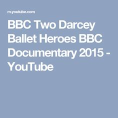 BBC Two   Darcey Ballet Heroes   BBC Documentary 2015 - YouTube