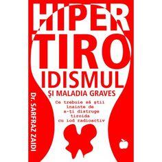 Hipertiroidismul si Maladia Graves: Ce trebuie sa stii inainte de a-ti distruge tiroida cu iod radioactiv (ed. tiparita) Health, Author, Health Care, Salud