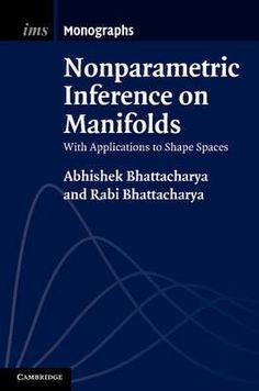 Nonparametric inference on manifolds : with applications to shape spaces / Abhishek Bhattacharya, Rabi Bhattacharya. 2012. Máis información: http://www.cambridge.org/us/academic/subjects/statistics-probability/statistical-theory-and-methods/nonparametric-inference-manifolds-applications-shape-spaces