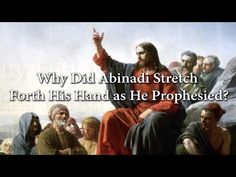 Why Did Abinadi Stretch Forth His Hand as He Prophesied? Knowhy #94 - YouTube