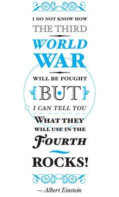 """""""no puedo saber cómo será peleada la tercera guerra mundial, pero puedo decirte que usarán en la cuarta... piedras"""".- Albert Einstein."""