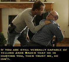 If you are still verbally capable of telling Jack Bauer that he is hurting you, then trust me, he isn't.