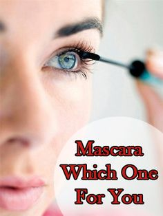 Mascara- Which One For You: Let's take a look into various types of Mascaras. Broadly mascaras can be classified into.