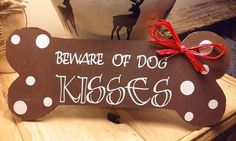 Beware of Dog Kisses Dog Bone Sign Door Hanger by BackFortyAcres I think I would add paw prints instead of dots