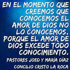 En el momento que creemos que conocemos el amor de Dios no lo conocemos, porque el amor de Dios excede todo conocimiento.