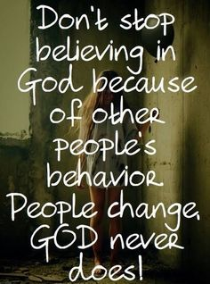 """""""Don't stop believing in God because of other people's behavior..."""""""
