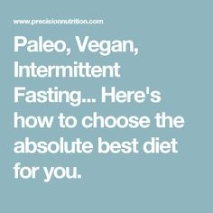 Paleo, Vegan, Intermittent Fasting... Here's how to choose the absolute best diet for you.