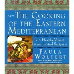The Cooking of the Eastern Mediterranean: 215 Healthy, Vibrant, and Inspired Recipes, by Paula Wolfert