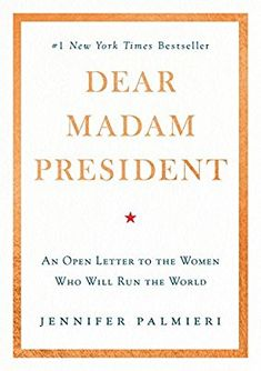 Dear Madam President: An Open Letter to the Women Who Will Run the World: Jennifer Palmieri: 9781538713457: Amazon.com: Books