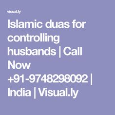 Islamic duas for controlling husbands | Call Now +91-9748298092 | India  | Visual.ly