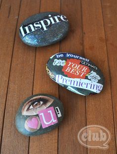 Inspiration rocks  Find some rocks, cut out some pictures/ words from a magazine, glue them down with glue