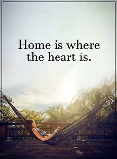 Home Quotes home is where the heart is.