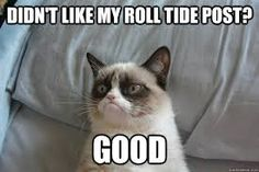 Haha!  Here's another one for 'ya, ROLL TIDE ROLL!!!