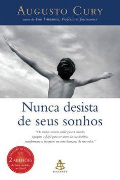 Nunca Desista de Seus Sonhos: Augusto Cury: Amazon.com.br: Livros