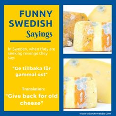Funny Swedish Sayings English speakers will probably giggle at some of the Swedish sayings when they are literally translated to English.