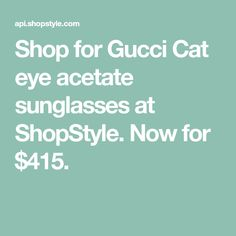 950a0aa9c27 Shop for Gucci Cat eye acetate sunglasses at ShopStyle. Now for  415.