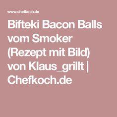Bifteki Bacon Balls vom Smoker (Rezept mit Bild) von Klaus_grillt | Chefkoch.de