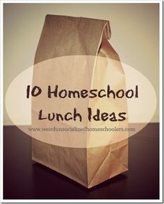 10 Homeschool Lunch Ideas - Weird Unsocialized Homeschoolers