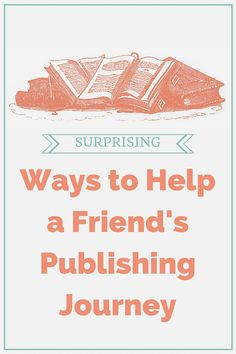 How can you help a friend through their publishing journey, regardless of whether it's traditional publishing or independent? Here are a few ideas.