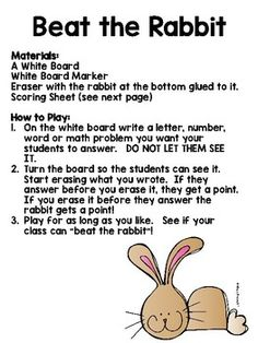 A really fun idea for practicing letter names and sounds.  I use this for the review sounds portion of my lesson sometimes to spice things up.  Great for sight words too! Materials:A White BoardWhite Board MarkerEraser with the rabbit at the bottom glued to it.Scoring Sheet (included)How to Play:On the white board write a letter, number, word or math problem you want your students to answer.