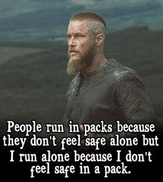 People run in'packs beéàuse they don't feel safe alone but I run alone bçcause I don't feel safe pack. Wise Quotes, Great Quotes, Motivational Quotes, Inspirational Quotes, Ragnar Quotes, Viking Quotes, General Quotes, Quotes That Describe Me, Warrior Quotes