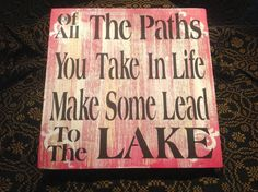 "Lake Sign: ""Of All The Paths You Take In Life Make Some Lead To The Lake"""