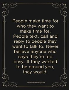 Everyone makes time for the things and people they really care about.