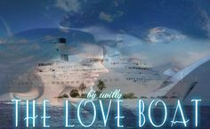 The Love Boat BY twilly (BANNER BY ANA) Love, exciting and new. Come Aboard. We're expecting you. Love, life's sweetest reward. Let it flow, it floats back to you. Best friends, a childhood crush, a free cruise, and a ship full of swingers.  http://www.fanfiction.net/s/8083461/1/The-Love-Boat