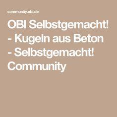 OBI Selbstgemacht! - Kugeln aus Beton - Selbstgemacht! Community