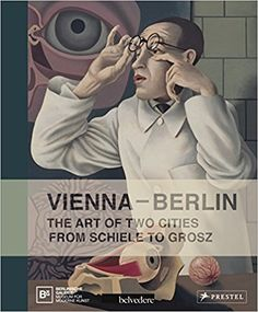 Vienna--Berlin: The Art of Two Cities from Schiele to Grosz: Berlinische Galerie, Belvedere Vienna: 9783791353296: Amazon.com: Books