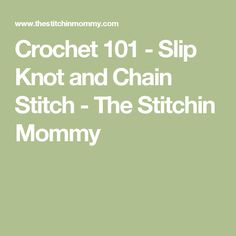 Crochet 101 - Slip Knot and Chain Stitch - The Stitchin Mommy