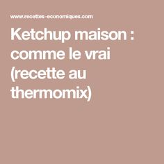 Ketchup maison : comme le vrai (recette au thermomix)