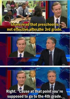 Come on...he walked right into that one. (Jon Stewart)