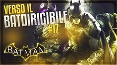 Batman Arkham Knight   GAMEPLAY ITA #17   BATDIRIGIBILE