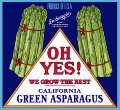 "Oh Yes! Asparagus fruit crate label, c. 1940s. ""Produce of U.S.A. DiGiorgio Fruit Corporation. San Francisco, Calif. Oh Yes! We Grow the Best. California Green Asparagus."""