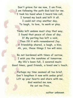 Do Not Grieve for Me.  I read this at my brother Tony's funeral.