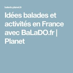 Idées balades et activités en France avec BaLaDO.fr | Planet