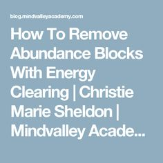 How To Remove Abundance Blocks With Energy Clearing | Christie Marie Sheldon | Mindvalley Academy Blog