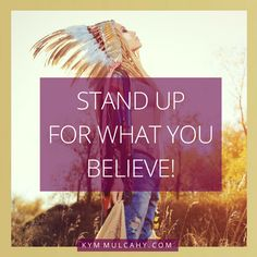 What do you believe in?  You know, a successful entrepreneur knows what they stand for, and infuses that into everything they do.   So , tell me 'what do you stand for?'