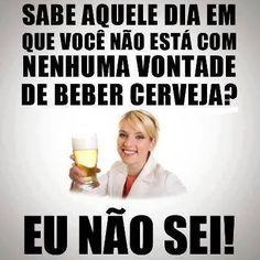 Sabe aquele dia em que você não está com nenhuma vontade de beber cerveja? Eu nao sei! Este e outros 20 memes de cerveja só no Brejas.