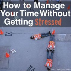 Tips to help you better manage your time…without stressing yourself out. | How to Manage Your Time Without Getting Stressed | www.theorderexpert.com #timemanagement #time #stress